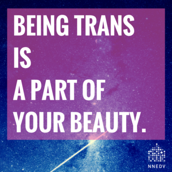 Being trans is part of your beauty.
