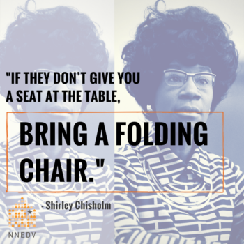 Shirley Chisholm quote: if they don't give you a seat at the table bring a folding chair.