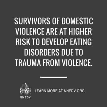 Survivors of domestic violence are at higher risk to develop eating disorders due to trauma from violence