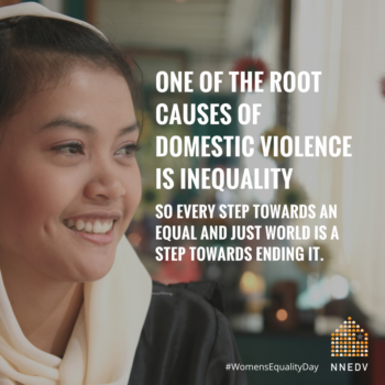 one of the root causes of domestic violence is inequality so every step towards an equal and just world is a step towards ending it. In backdrop is photo of a young woman.